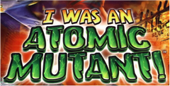 i-was-an-atomic-mutant.png